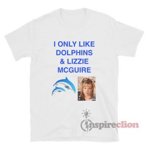 I Only Like Dolphins And Lizzie McGuire T-Shirt