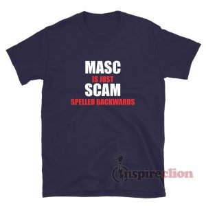 Masc Is Just Scam Spelled Backwards T-Shirt