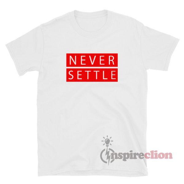 Never Settle T-Shirt For Unisex