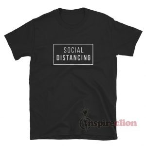 Social Distancing Custom T-Shirt