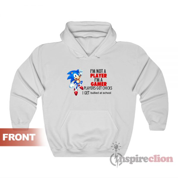 Sonic I'm Not A Player I'm A Gamer Hoodie
