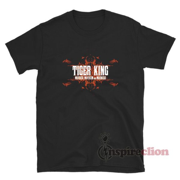 Joe Exotic Tiger King Murder Mayhem and Madness T-Shirt