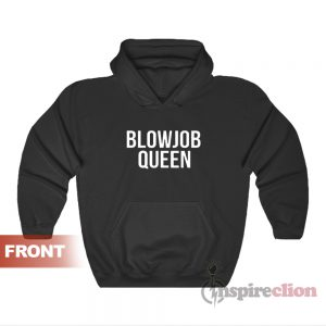 Blowjob Queen Hoodie Custom