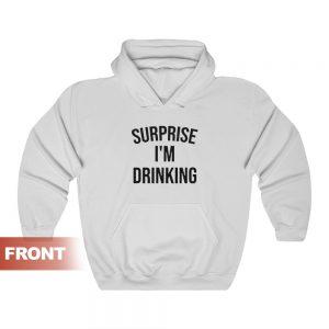 Surprise I'm Drinking Hoodie