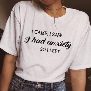 I Came I Saw I Had Anxiety So I Left T-Shirt For Unisex