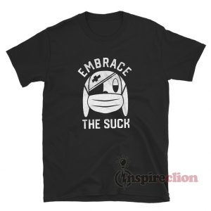 Embrace The Suck Funny T-Shirt