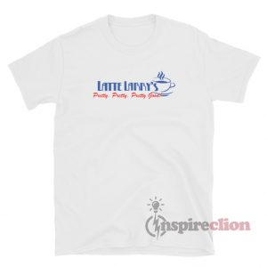 Latte Larry's Pretty Pretty Pretty Good T-Shirt