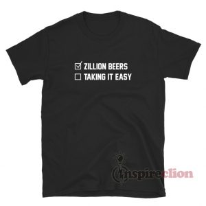 Barstool Zillion Beers Taking It Easy T-Shirt For Unisex