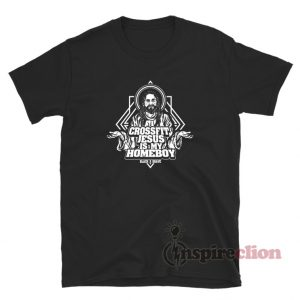 Crossfit Jesus Is My Homeboy T-Shirt