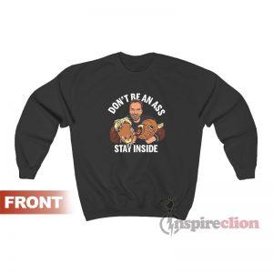Don't Be An Ass Stay Inside Arnold Sweatshirt