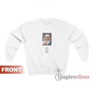 God Told Me To Keep Going Virgin Mary Sweatshirt Cheap Custom
