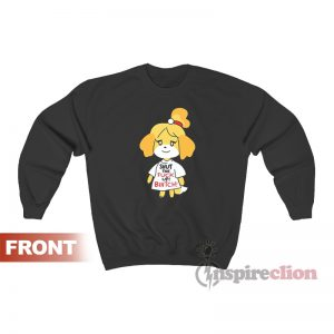 Isabelle Shut The Fuck Up Bitch Sweatshirt