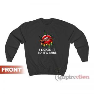 I Licked It So Its Mine Sweatshirt
