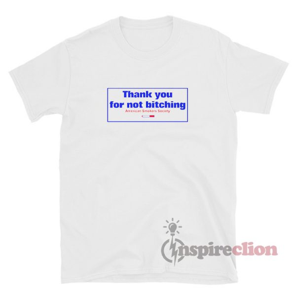 Thank You For Not Bitching T-Shirt