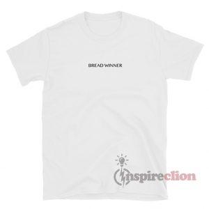 Bread Winner T-Shirt For Unisex