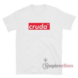 Cruda AF T-Shirt