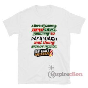 I Love Slamming Dewskis Jamming To Papa Roach T-Shirt