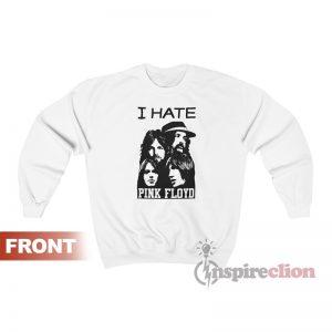 I Hate Pink Floyd Sweatshirt