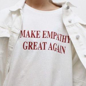 Make Empathy Great Again Slogan T-Shirt
