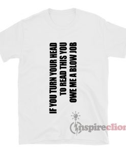 If You Turn Your Head Blow Job Funny T-Shirt