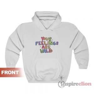 Your Feelings Are Valid Hoodie For Unisex