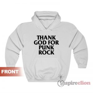 Thank God For Punk Rock Hoodie