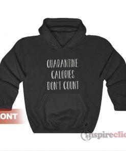 Quarantine Calories Don't Count Hoodie