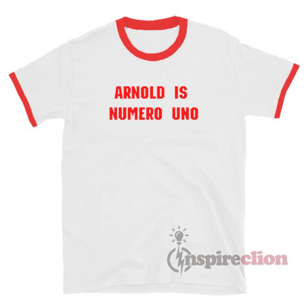 Arnold Is Numero Uno Ringer T-Shirt