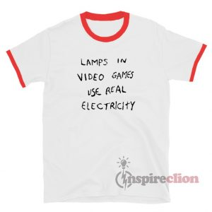 Lamps In Video Games Use Real Electricity Ringer T-Shirt