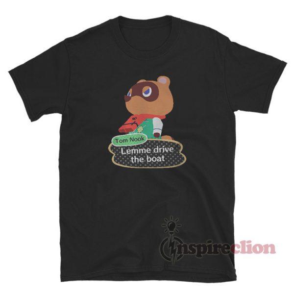 Tom Nook Lemme Drive The Boat T-Shirt