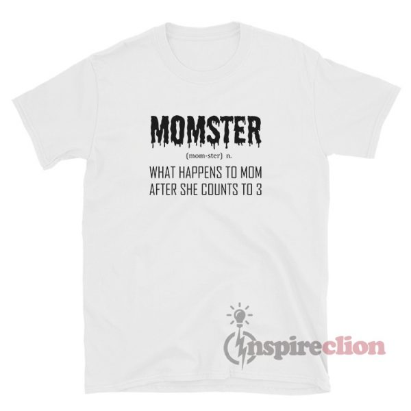 Momster What Happens To Mom After She Counts To 3 Shirt