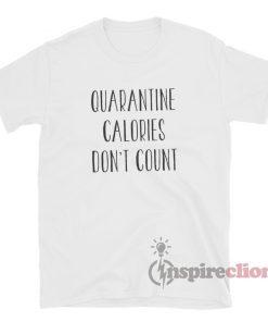Quarantine Calories Don't Count T-Shirt