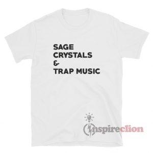 Sage Crystals And Trap Music T-Shirt