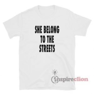 She Belong To The Streets T-Shirt