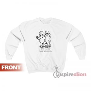 Born To Die World A Fuck Maternity Scoop Sweatshirt
