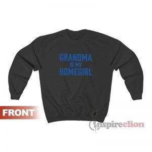 Grandma Is My Homegirl Sweatshirt
