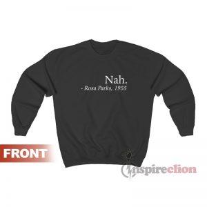 Nah Rosa Parks 1955 Sweatshirt