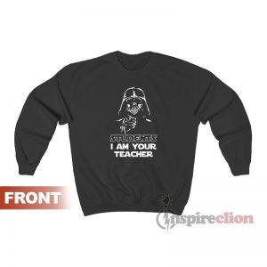 Star Wars Students I Am Your Teacher Sweatshirt