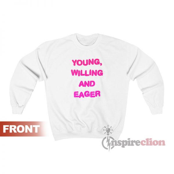 Young Willing And Eager Sweatshirt
