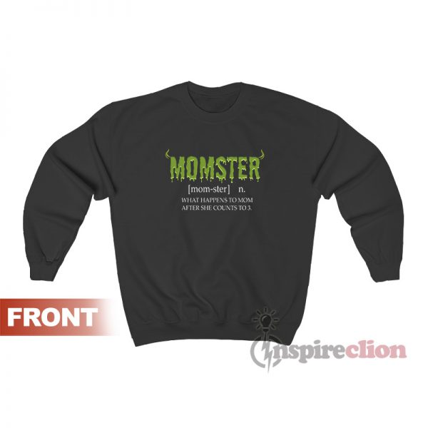 Momster What Happens To Mom After She Counts To 3 Mom Sweatshirt