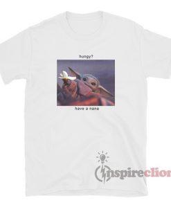 Have A Nana Baby Yoda Meme T-Shirt