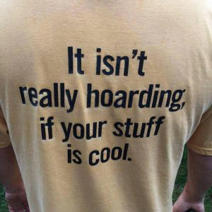It Isn't Really Hoarding If Your Stuff Is Cool Shirts