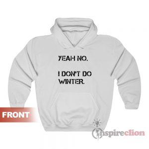 Yeah No I Don't Do Winter Hoodie