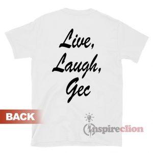Live Laugh Gec Copy Pasta T-Shirt