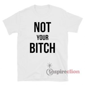 Not Your Bitch T-Shirt