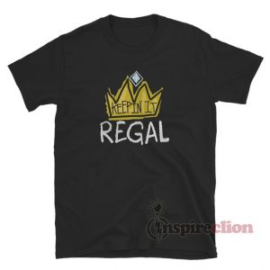 Keep In It Regal T-Shirt For Unisex