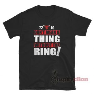Bulls 72-10 Don't Mean A Thing Without The Ring T-Shirt