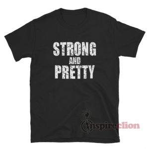Strong And Pretty T-Shirt For Unisex
