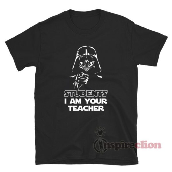 Star Wars Students I Am Your Teacher T-Shirt