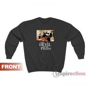 The Devil Wears Prada Sweatshirt
